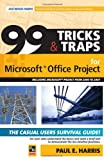 P Harris 99 Tricks & Traps for Microsoft Office Project 2007: Including Microsoft Project 2000 to 2007