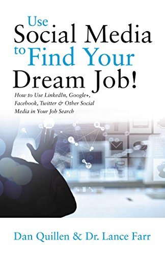 Use-Social-Media-to-Find-Your-Dream-Job-How-to-Use-LinkedIn-Google-Facebook-Twitter-and-Other-Social-Media-in-Your-Job-Search