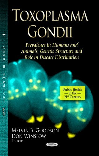 Toxoplasma Gondii: Prevalence in Humans and Animals, Genetic Structure and Role in Disease Distribution (Public Health in the 21st Century) by Melvin B. Goodson (2013-07-08)
