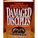 Damaged Disciples: Casualties of Authoritarian Churches and the Shepherding Movement ~ Ron Burks