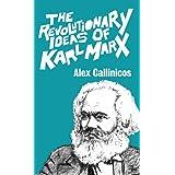 Revolutionary Ideas of Karl Marx, Theby Alex Callinicos