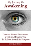 img - for My Journey To Awakening: Lessons Shared to Amuse, Uplift and Inspire You To Follow Your Life Purpose book / textbook / text book