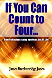 img - for If You Can Count to Four: How to Get Everything You Want Out of Life! book / textbook / text book