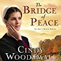 The Bridge of Peace: A Novel Audiobook by Cindy Woodsmall Narrated by Cassandra Campbell