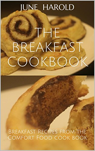 The Breakfast Cookbook: Breakfast Recipes from the Comfort Food Cook Book (Comfort Food Cookbooks 1) by June Harold