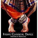 Indian Classical Dance: Tradition in Transition ~ Leela Venkataramna