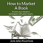 How to Market a Book | Jane John-Nwankwo