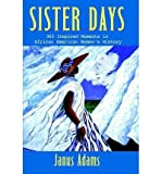 img - for [ SISTER DAYS: 365 INSPIRED MOMENTS IN AFRICAN AMERICAN WOMEN'S HISTORY - IPS Hardcover ] Adams, Janus ( AUTHOR ) Dec - 05 - 2000 [ Hardcover ] book / textbook / text book
