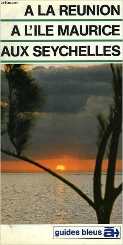 A la Reunion, a l'ile Maurice, aux Seychelles: Guide (Guides bleus a) (French Edition) written by Clarisse Desiles