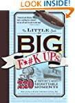 The Little Book of Big F*#k Ups: 220...