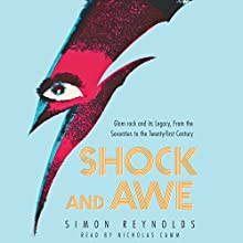 Shock and Awe: Glam Rock and Its Legacy, from the Seventies to the Twenty-First Century Audiobook by Simon Reynolds Narrated by Nicholas Camm