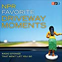 NPR Favorite Driveway Moments: Radio Stories That Won't Let You Go Radio/TV Program by  NPR Narrated by Renée Montagne