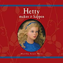 Hetty Makes It Happen: Hetty, Book 2 (       UNABRIDGED) by Martha Sears West Narrated by Martha Sears West