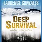Deep Survival: True Stories of Miraculous Endurance and Sudden Death Hörbuch von Laurence Gonzales Gesprochen von: Stefan Rudnicki