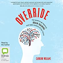 Override: My quest to go beyond brain training and take control of my mind Audiobook by Caroline Williams Narrated by Caroline Williams