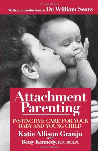 Attachment Parenting: Instinctive Care For Your Baby And Young Child [Paperback] [1999] (Author) Katie Allison Granju, Betsy Kennedy, William Sears front-27133