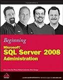 Beginning Microsoft SQL Server 2008 Administration Chris Leiter
