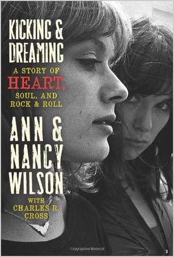 Kicking & Dreaming: A Story of Heart, Soul, and Rock & Roll by Ann Wilson, Nancy Wilson and Charles R. Cross
