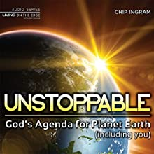 Unstoppable: God's Agenda for Planet Earth (Including You)  by Chip Ingram Narrated by Chip Ingram