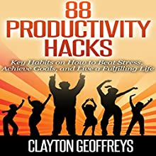 88 Productivity Hacks: Key Habits on How to Beat Stress, Achieve Goals, and Live a Fulfilling Life (       UNABRIDGED) by Clayton Geoffreys Narrated by John Eastman