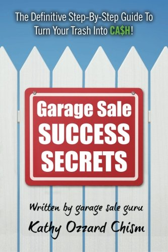 Garage Sale Success Secrets: The Definitive Step-By-Step Guide To Turn Your Trash Into CA$H! PDF