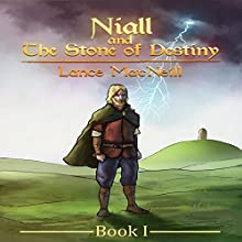 Niall and the Stone of Destiny: Book I Audiobook by Lance Joseph MacNeill Narrated by Nathan Conkey