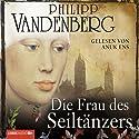 Die Frau des Seiltänzers Hörbuch von Philipp Vandenberg Gesprochen von: Anuk Ens