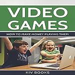 Video Games: How to Make Money Playing Them    KIV Books