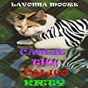 Callie the Calico Kitty Audiobook by LaVonna Moore Narrated by Kitty Hendrix