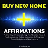 Buy New Home Affirmations: Positive Daily Affirmations to Help You Attract the House of Your Dreams Using the Law of Attraction, Self-Hypnosis, Guided Meditation and Sleep Learning