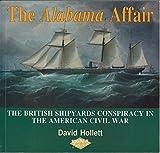 The Alabama Affair: The British Shipyards Conspiracy in the American Civil War