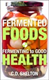 img - for Fermented Foods: Fermenting to Good Health book / textbook / text book