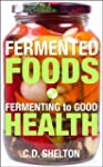 Fermented Foods: Fermenting to Good H...