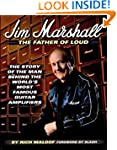 Jim Marshall: the Father of Loud: The...