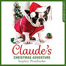 Claude's Christmas Adventure Audiobook by Sophie Pembroke Narrated by Jot Davies, Penelope Rawlins