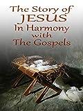 The Story of Jesus in Harmony with the Gospels - KJV
