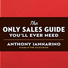 The Only Sales Guide You'll Ever Need Audiobook by Anthony Iannarino Narrated by Anthony Iannarino