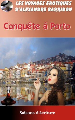 Couverture du livre Conquête à Porto (Les voyages érotiques d'Alexandre Barridon t. 5)