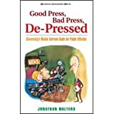 Good Press, Bad Press, De-Pressed : Governing's Survival Guide for Public Officials ~ Jonathan Walters