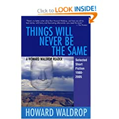 Things Will Never Be the Same: A Howard Waldrop Reader: Selected Short Fiction 1980-2005 by Howard Waldrop