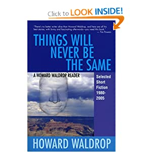 Things Will Never Be the Same: A Howard Waldrop Reader: Selected Short Fiction 1980-2005 by