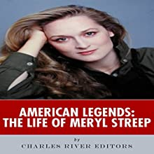 American Legends: The Life of Meryl Streep (       UNABRIDGED) by Charles River Editors Narrated by Rebecca Roberts