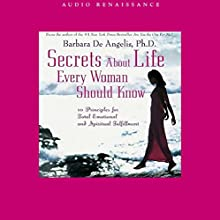 Secrets About Life Every Woman Should Know: 10 Principles for Total Emotional and Spiritual Fulfillment Audiobook by Barbara De Angelis Narrated by Barbara De Angelis