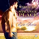 Woke Up in a Strange Place | Eric Arvin