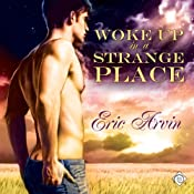Woke Up in a Strange Place | [Eric Arvin]