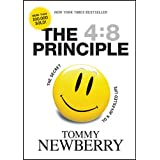 The 4:8 Principle: The Secret to a Joy-Filled Life ~ Tommy Newberry