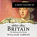 A Brief History of Britain 1660 - 1851: Brief Histories Audiobook by William Gibson Narrated by Roger Davis