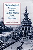 Technological Change and the United States Navy, 1865-1945 (Johns Hopkins Studies in the History of Technology)