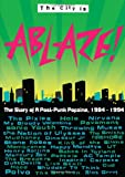 Karren Ablaze! The City is Ablaze!: The Story of a Post-Punk Popzine, 1984-1994