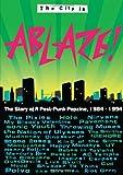 Karren Ablaze! The City is Ablaze!: The Story of a Post-Punk Popzine, 1984-1994